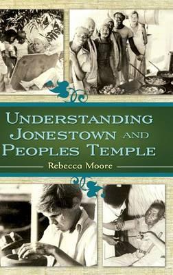 Understanding Jonestown and Peoples Temple (Hardback)