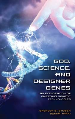 God, Science, and Designer Genes: An Exploration of Emerging Genetic Technologies (Hardback)
