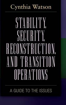 Stability, Security, Reconstruction, and Transition Operations: A Guide to the Issues - Praeger Security International (Hardback)