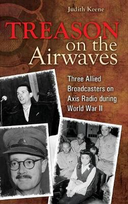 Treason on the Airwaves: Three Allied Broadcasters on Axis Radio during World War II (Hardback)