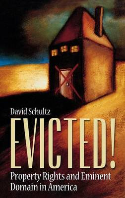Evicted!: Property Rights and Eminent Domain in America (Hardback)