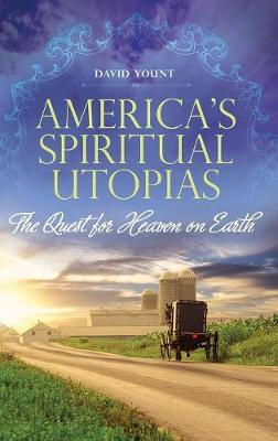 America's Spiritual Utopias: The Quest for Heaven on Earth (Hardback)
