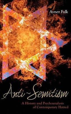 Anti-Semitism: A History and Psychoanalysis of Contemporary Hatred (Hardback)