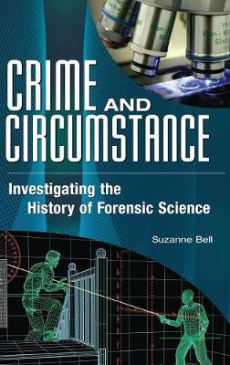 Crime and Circumstance: Investigating the History of Forensic Science (Hardback)