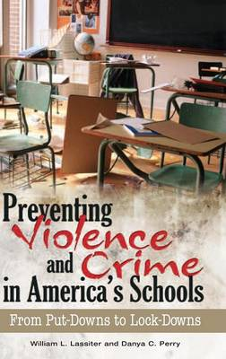 Preventing Violence and Crime in America's Schools: From Put-Downs to Lock-Downs (Hardback)