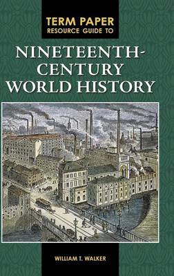 Term Paper Resource Guide to Nineteenth-Century World History - Term Paper Resource Guides (Hardback)