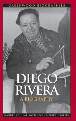 Diego Rivera: A Biography - Greenwood Biographies (Hardback)