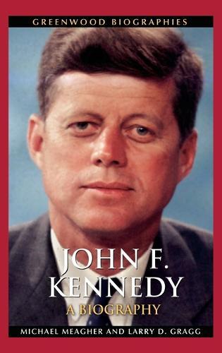John F. Kennedy: A Biography - Greenwood Biographies (Hardback)