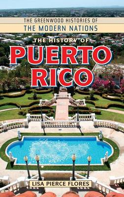 The History of Puerto Rico - Greenwood Histories of the Modern Nations (Hardback)