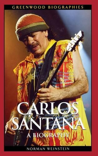 Carlos Santana: A Biography - Greenwood Biographies (Hardback)