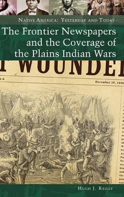 The Frontier Newspapers and the Coverage of the Plains Indian Wars (Hardback)
