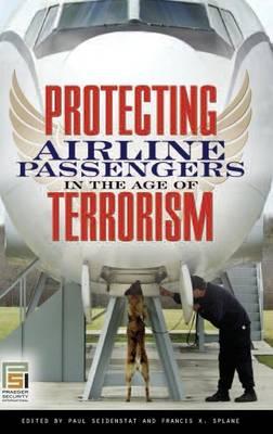 Protecting Airline Passengers in the Age of Terrorism - Praeger Security International (Hardback)