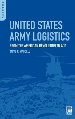 United States Army Logistics: From the American Revolution to 9/11 - Praeger Security International (Hardback)
