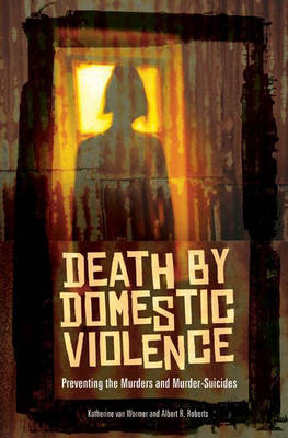 Death by Domestic Violence: Preventing the Murders and Murder-Suicides (Hardback)