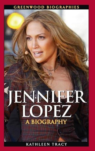 Jennifer Lopez: A Biography - Greenwood Biographies (Hardback)