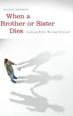 When a Brother or Sister Dies: Looking Back, Moving Forward (Hardback)