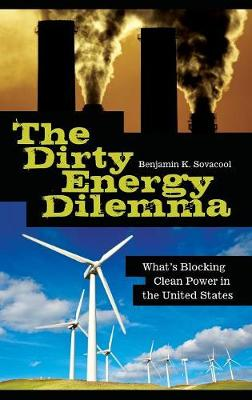 The Dirty Energy Dilemma: What's Blocking Clean Power in the United States (Hardback)