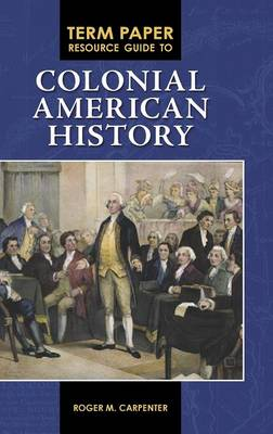 Term Paper Resource Guide to Colonial American History - Term Paper Resource Guides (Hardback)