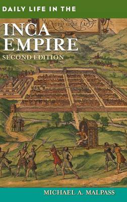Daily Life in the Inca Empire, 2nd Edition - Daily Life (Hardback)