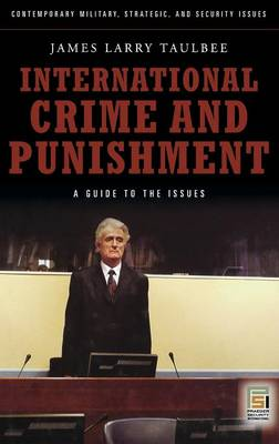 International Crime and Punishment: A Guide to the Issues (Hardback)