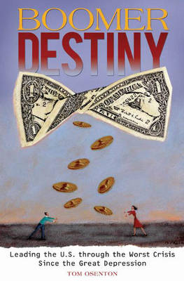 Boomer Destiny: Leading the U.S. through the Worst Crisis Since the Great Depression (Hardback)