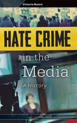 Hate Crime in the Media: A History (Hardback)