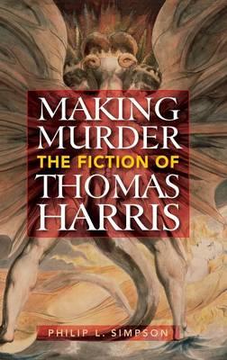 Making Murder: The Fiction of Thomas Harris (Hardback)