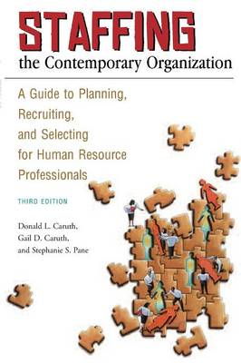 Staffing the Contemporary Organization: A Guide to Planning, Recruiting, and Selecting for Human Resource Professionals, 3rd Edition (Paperback)