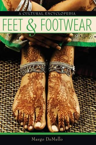 Feet and Footwear: A Cultural Encyclopedia (Hardback)