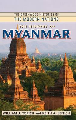 The History of Myanmar - Greenwood Histories of the Modern Nations (Hardback)