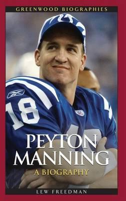 Peyton Manning: A Biography - Greenwood Biographies (Hardback)