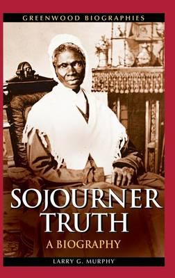 Sojourner Truth: A Biography - Greenwood Biographies (Hardback)
