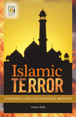 Islamic Terror: Conscious and Unconscious Motives - Praeger Security International (Hardback)