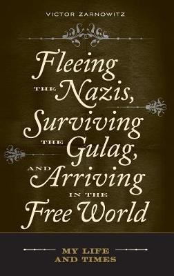 Fleeing the Nazis, Surviving the Gulag, and Arriving in the Free World: My Life and Times (Hardback)