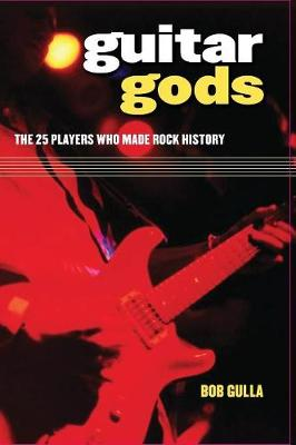 Guitar Gods: The 25 Players Who Made Rock History (Hardback)
