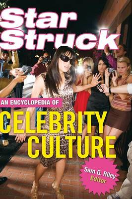 Star Struck: An Encyclopedia of Celebrity Culture (Hardback)