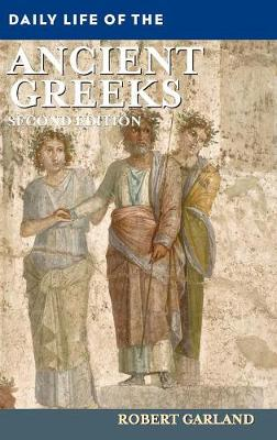 Daily Life of the Ancient Greeks, 2nd Edition - Daily Life (Hardback)