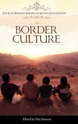 Border Culture - The Ilan Stavans Library of Latino Civilization (Hardback)