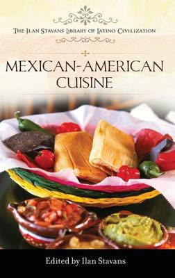 Mexican-American Cuisine - The Ilan Stavans Library of Latino Civilization (Hardback)