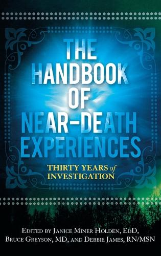 The Handbook of Near-Death Experiences: Thirty Years of Investigation (Hardback)