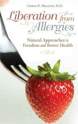 Liberation from Allergies: Natural Approaches to Freedom and Better Health (Hardback)
