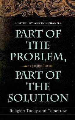 Part of the Problem, Part of the Solution: Religion Today and Tomorrow (Hardback)