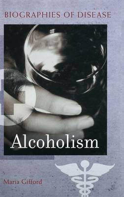 Alcoholism - Biographies of Disease (Hardback)