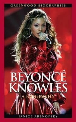 Beyonce Knowles: A Biography - Greenwood Biographies (Hardback)