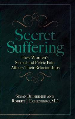 Secret Suffering: How Women's Sexual and Pelvic Pain Affects Their Relationships (Hardback)