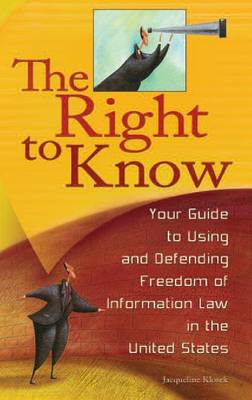 The Right to Know: Your Guide to Using and Defending Freedom of Information Law in the United States (Hardback)