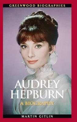 Audrey Hepburn: A Biography - Greenwood Biographies (Hardback)