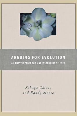 Arguing for Evolution: An Encyclopedia for Understanding Science (Hardback)