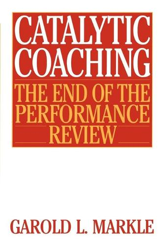 Catalytic Coaching: The End of the Performance Review (Paperback)