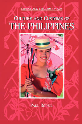 Culture and Customs of the Philippines - Cultures and Customs of the World (Paperback)